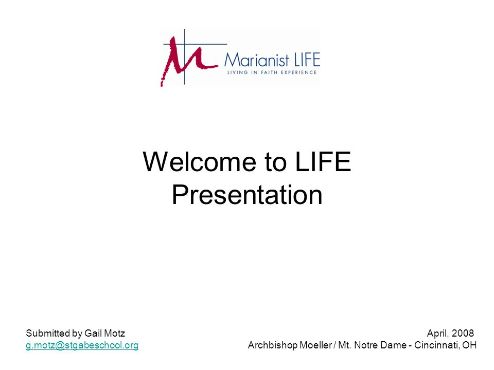 Welcome to LIFE Presentation Submitted by Gail Motz April, 2008