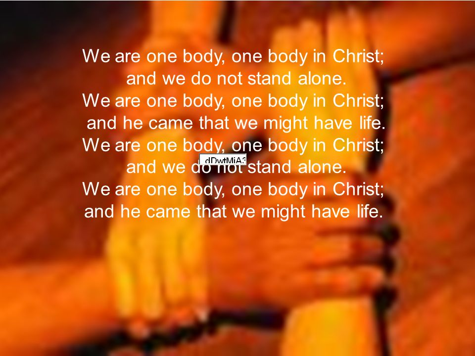 We are one body, one body in Christ;