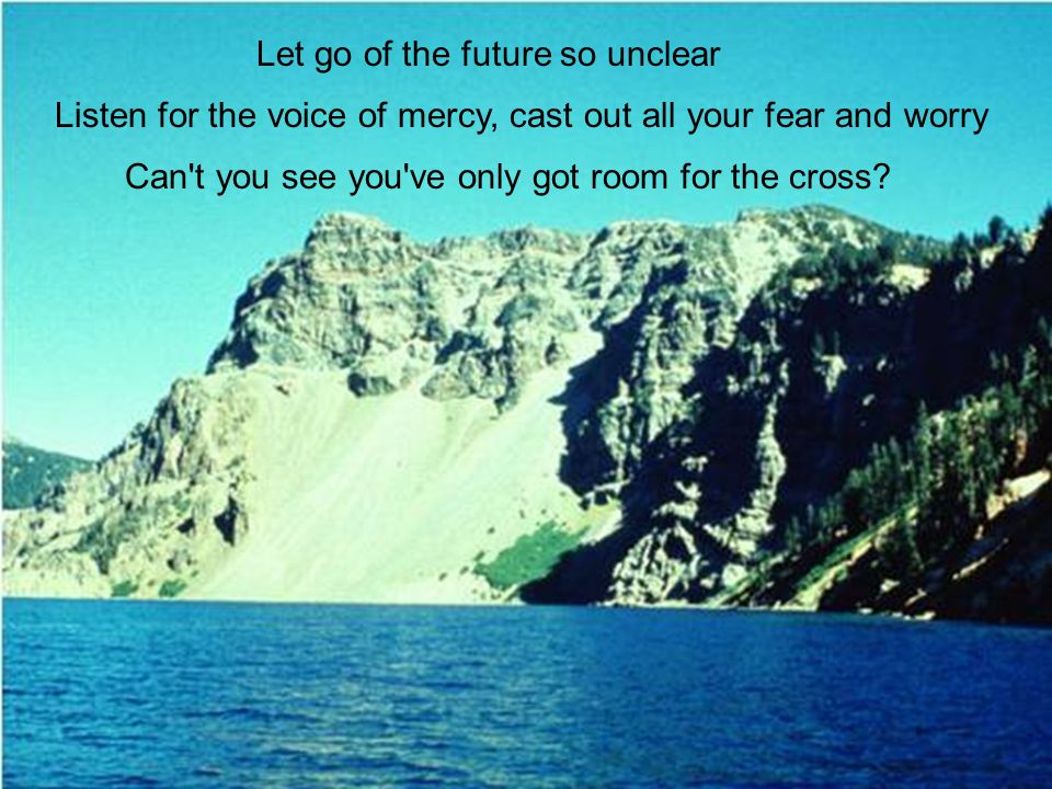 Let go of the future so unclear