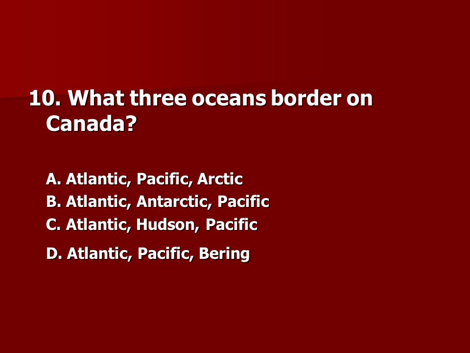 10. What three oceans border on Canada