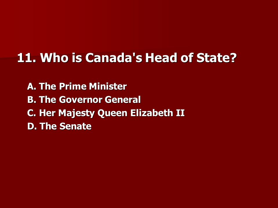 11. Who is Canada s Head of State