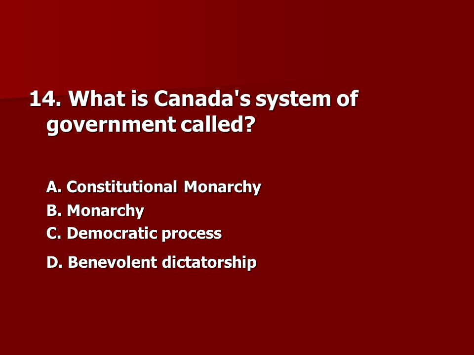 14. What is Canada s system of government called