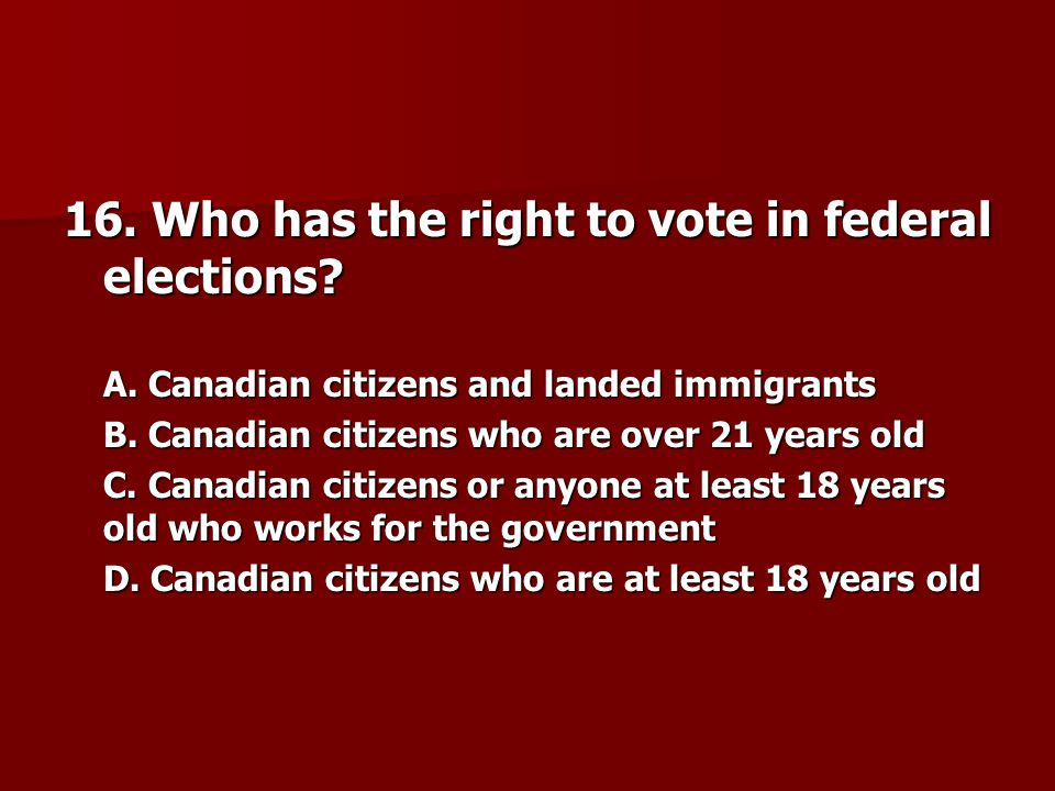 16. Who has the right to vote in federal elections