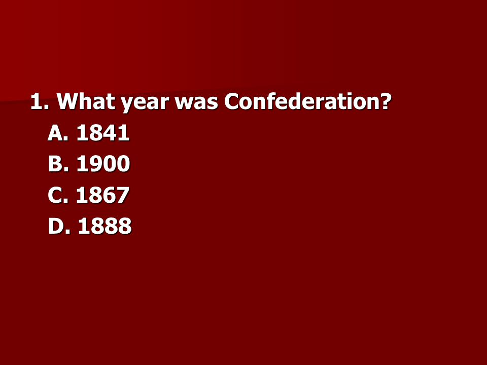 1. What year was Confederation