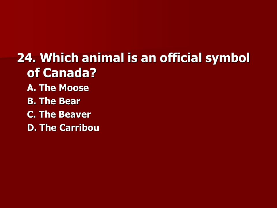24. Which animal is an official symbol of Canada