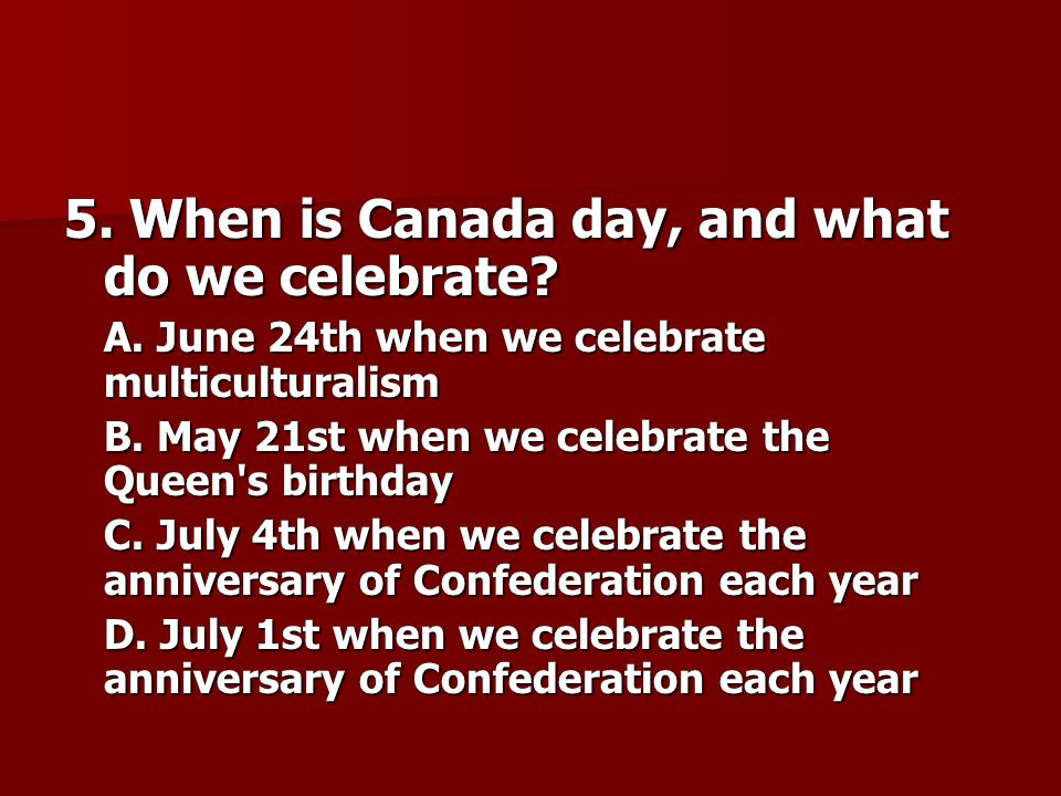 5. When is Canada day, and what do we celebrate