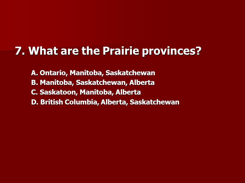 7. What are the Prairie provinces
