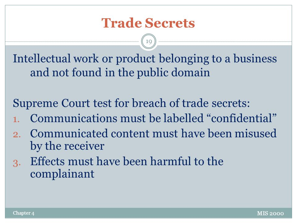 Trade Secrets Intellectual work or product belonging to a business and not found in the public domain.