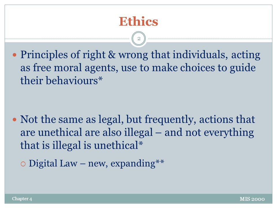 Ethics Principles of right & wrong that individuals, acting as free moral agents, use to make choices to guide their behaviours*