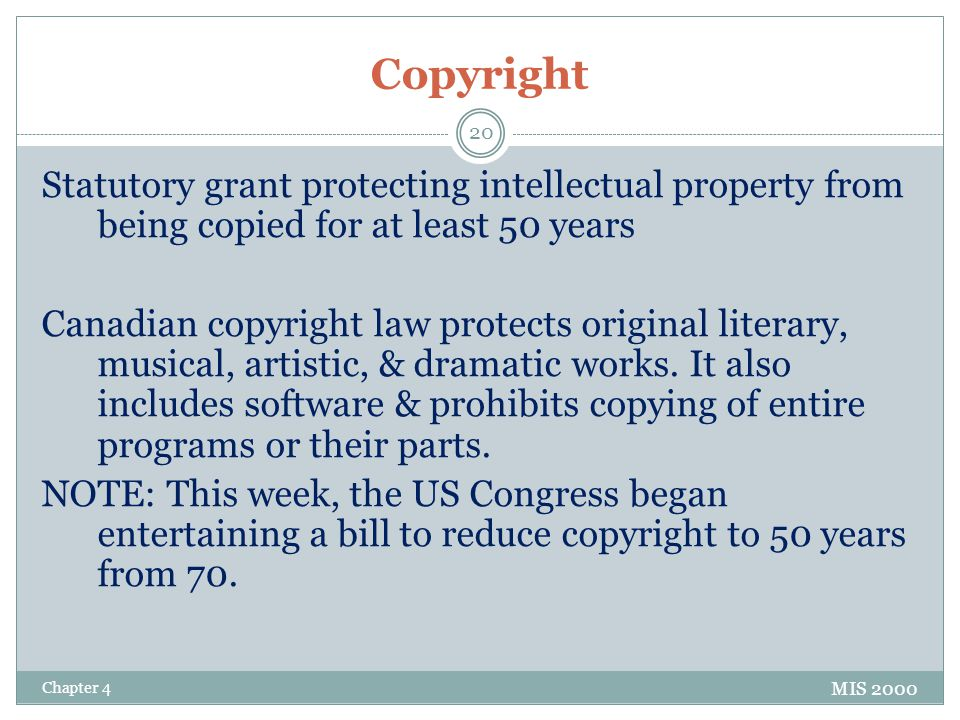 Copyright Statutory grant protecting intellectual property from being copied for at least 50 years.