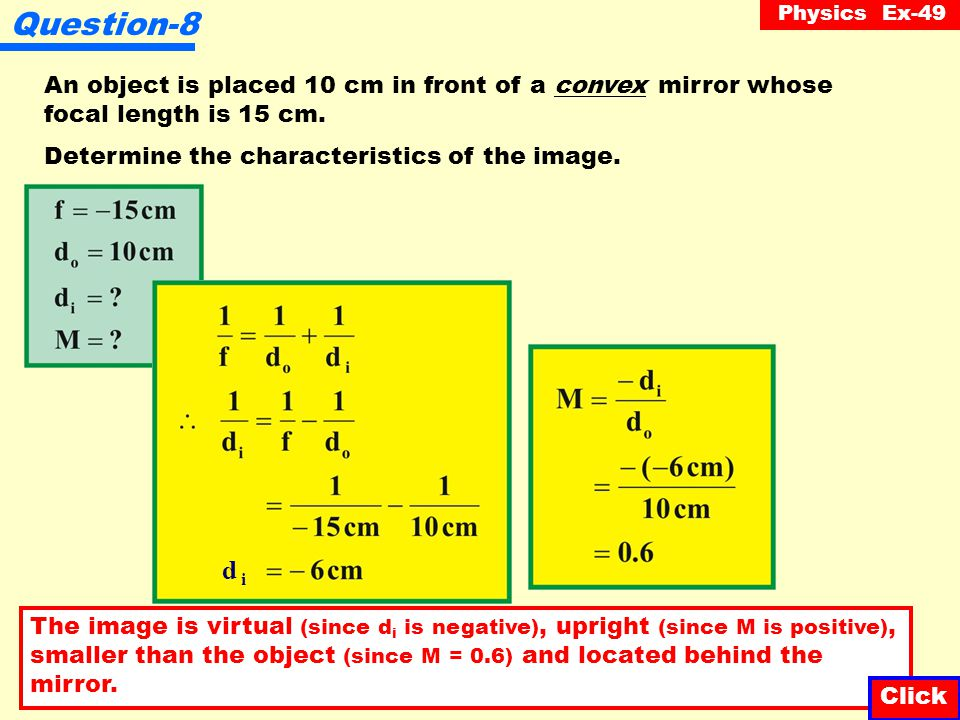 Question-8 An object is placed 10 cm in front of a convex mirror whose. focal length is 15 cm. Determine the characteristics of the image.
