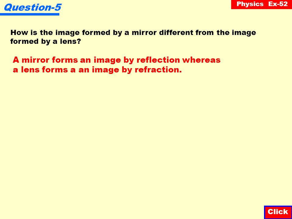 Question-5 A mirror forms an image by reflection whereas