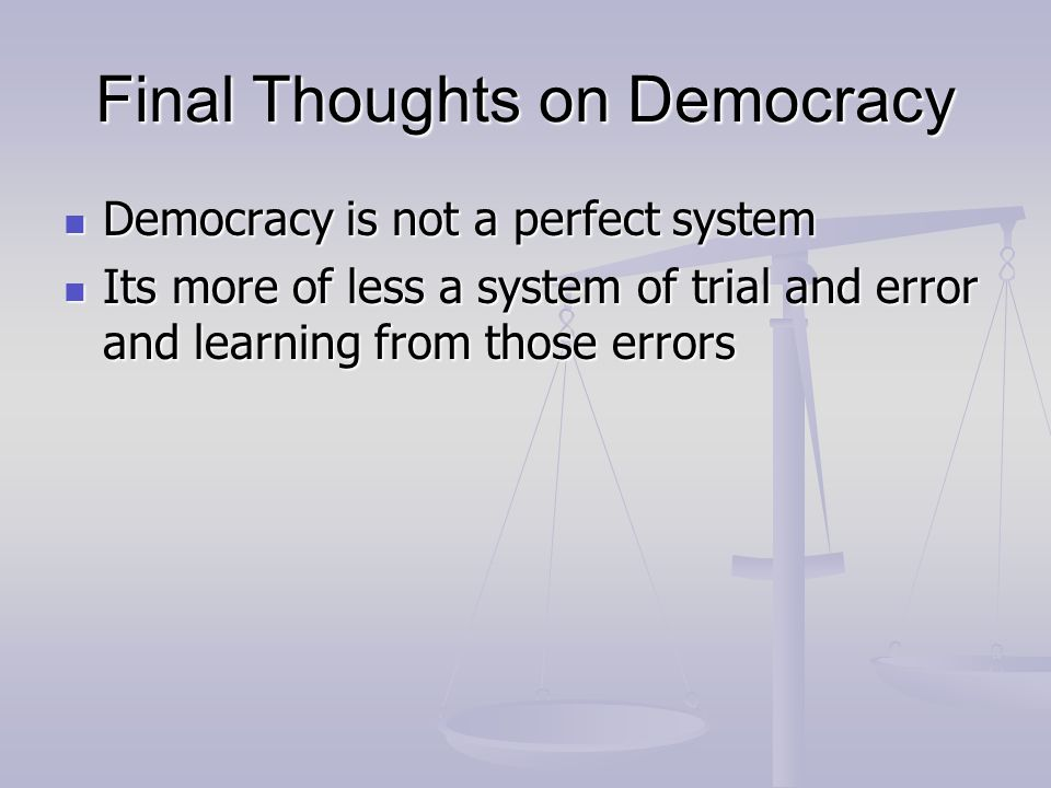 Final Thoughts on Democracy