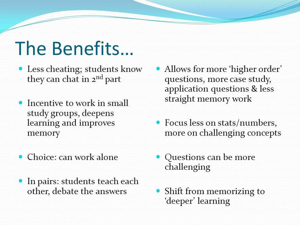The Benefits… Less cheating; students know they can chat in 2nd part