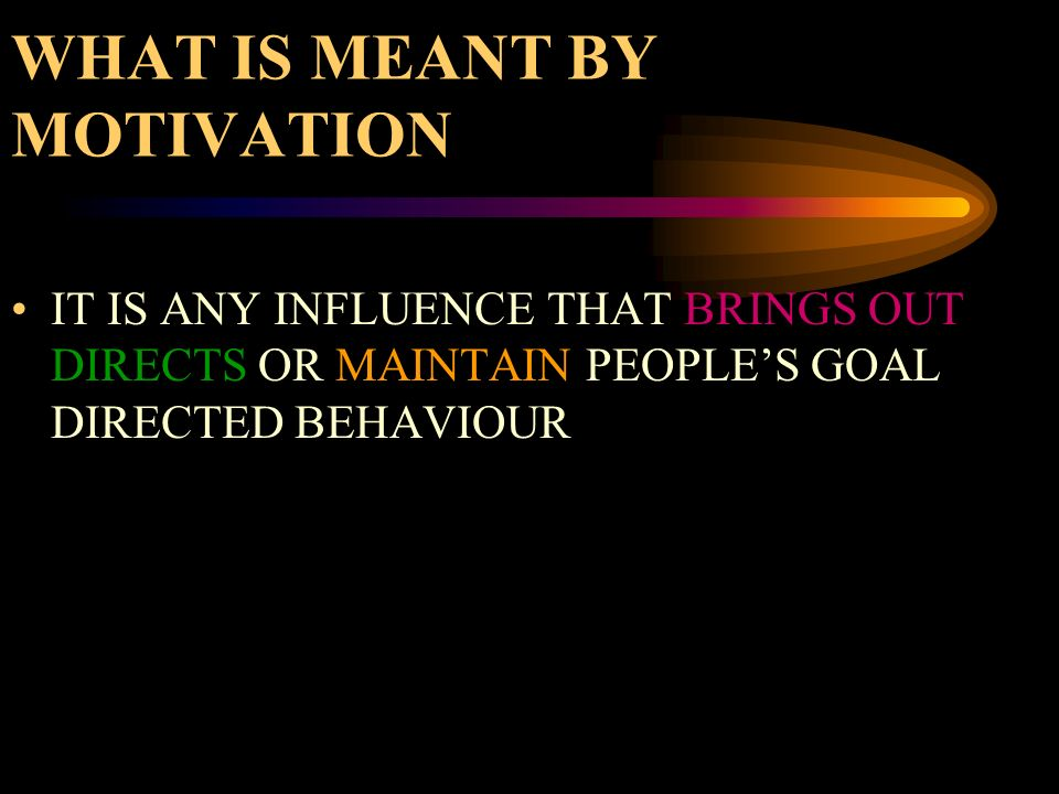 WHAT IS MEANT BY MOTIVATION
