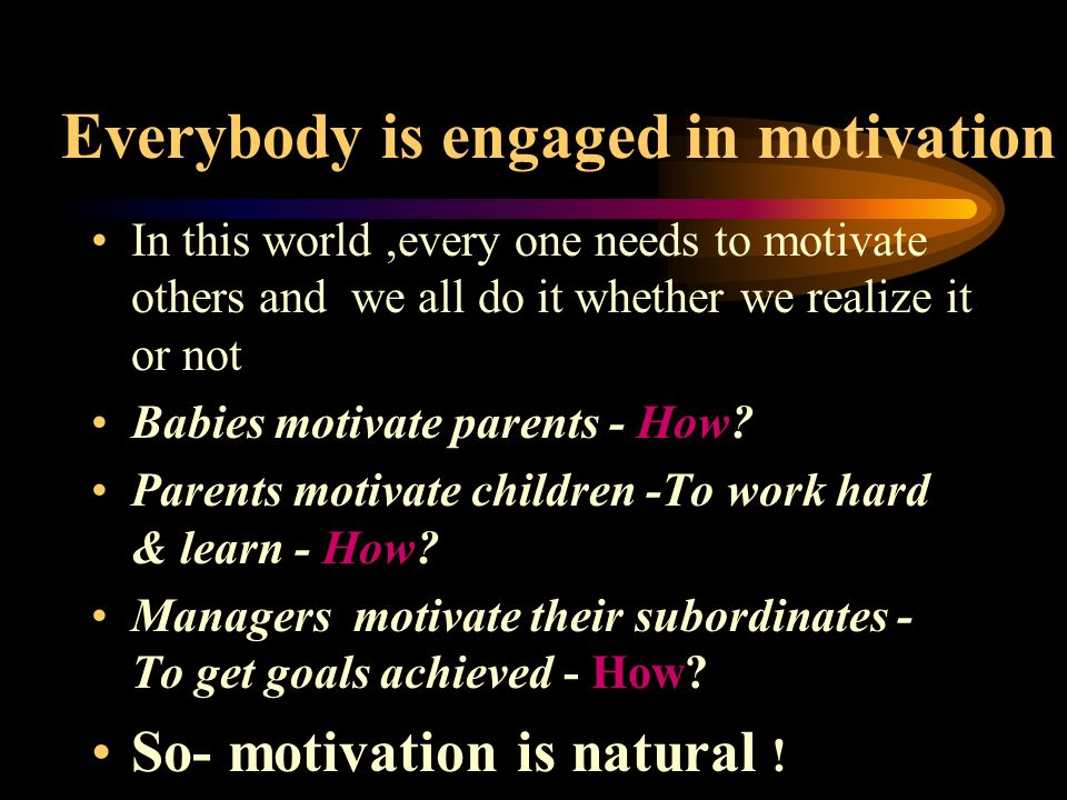 Everybody is engaged in motivation
