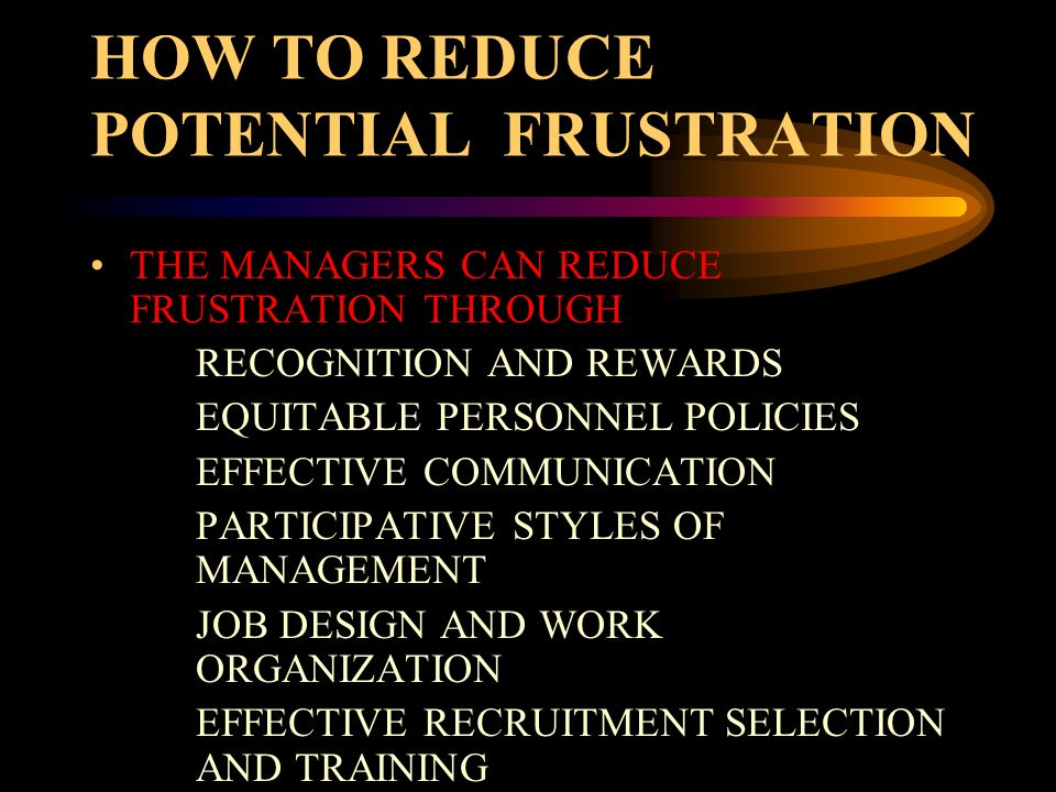 HOW TO REDUCE POTENTIAL FRUSTRATION