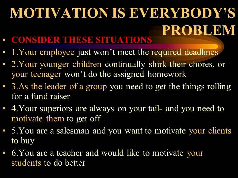 MOTIVATION IS EVERYBODY'S PROBLEM