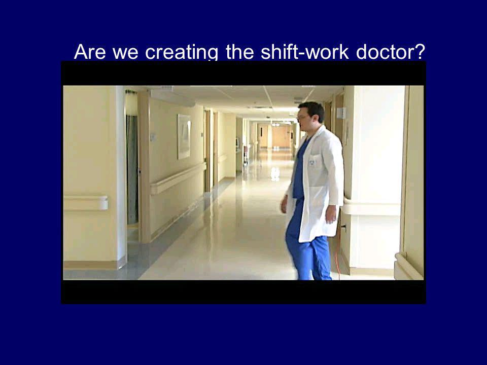 Are we creating the shift-work doctor
