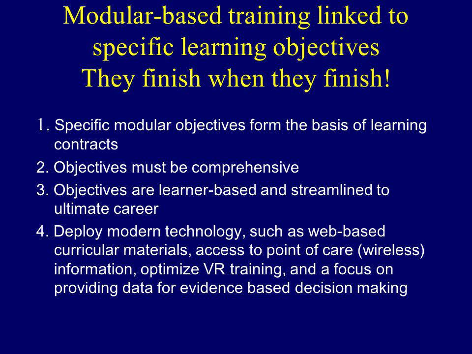 Modular-based training linked to specific learning objectives They finish when they finish!