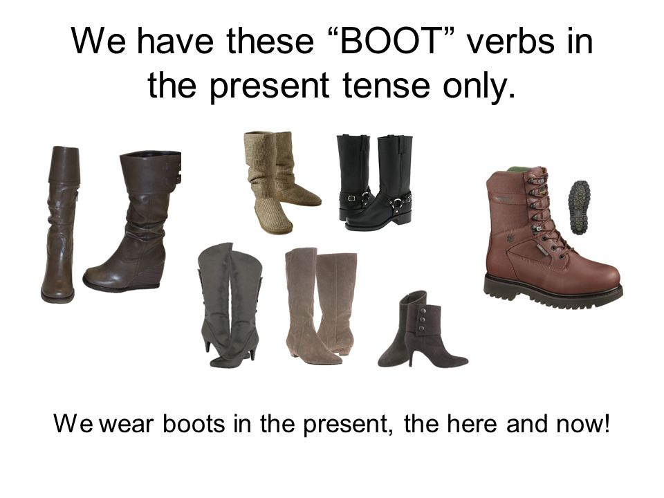 We have these BOOT verbs in the present tense only.
