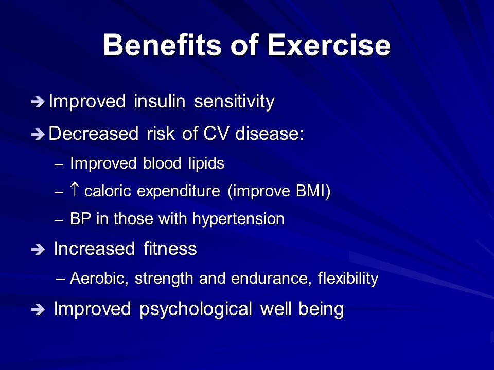 Benefits of Exercise Improved insulin sensitivity