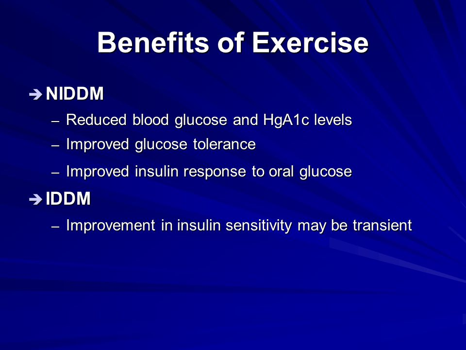 Benefits of Exercise NIDDM IDDM Reduced blood glucose and HgA1c levels