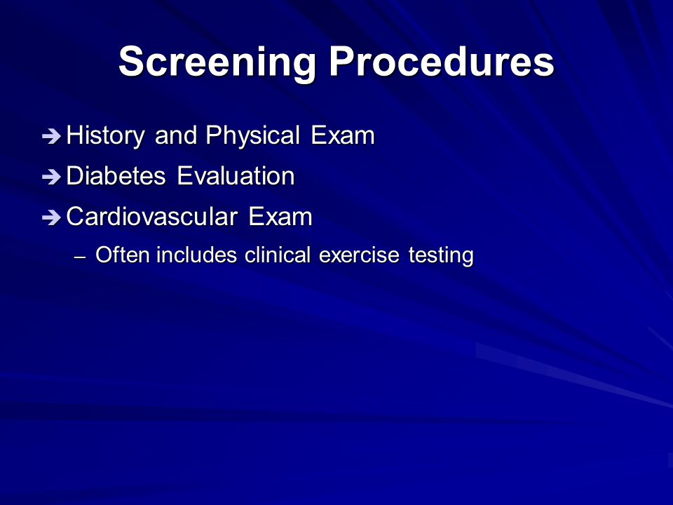 Screening Procedures History and Physical Exam Diabetes Evaluation