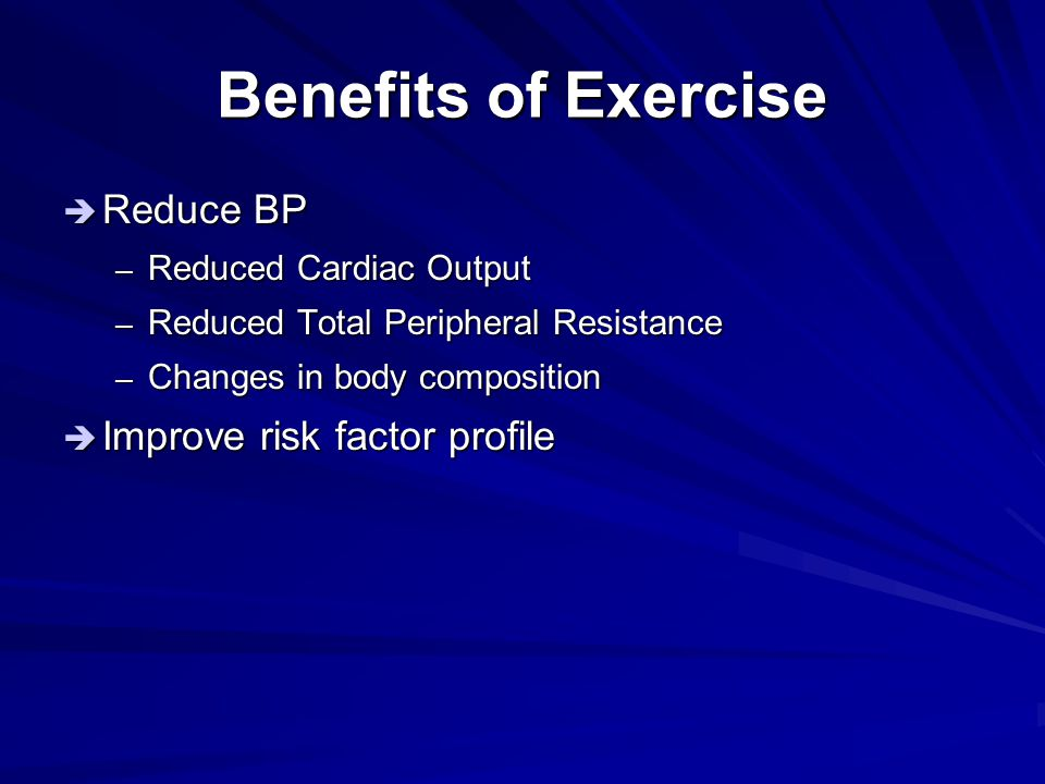 Benefits of Exercise Reduce BP Improve risk factor profile