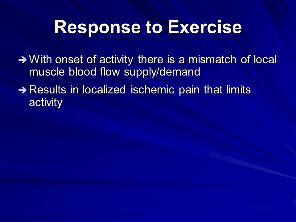 Response to Exercise With onset of activity there is a mismatch of local muscle blood flow supply/demand.