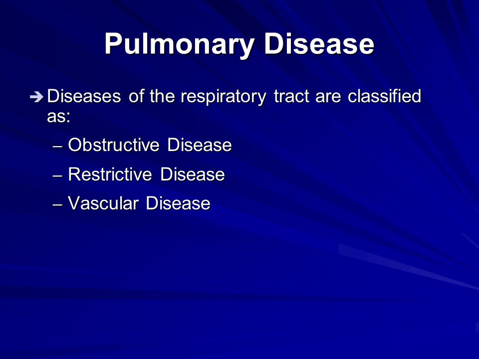 Pulmonary Disease Diseases of the respiratory tract are classified as: