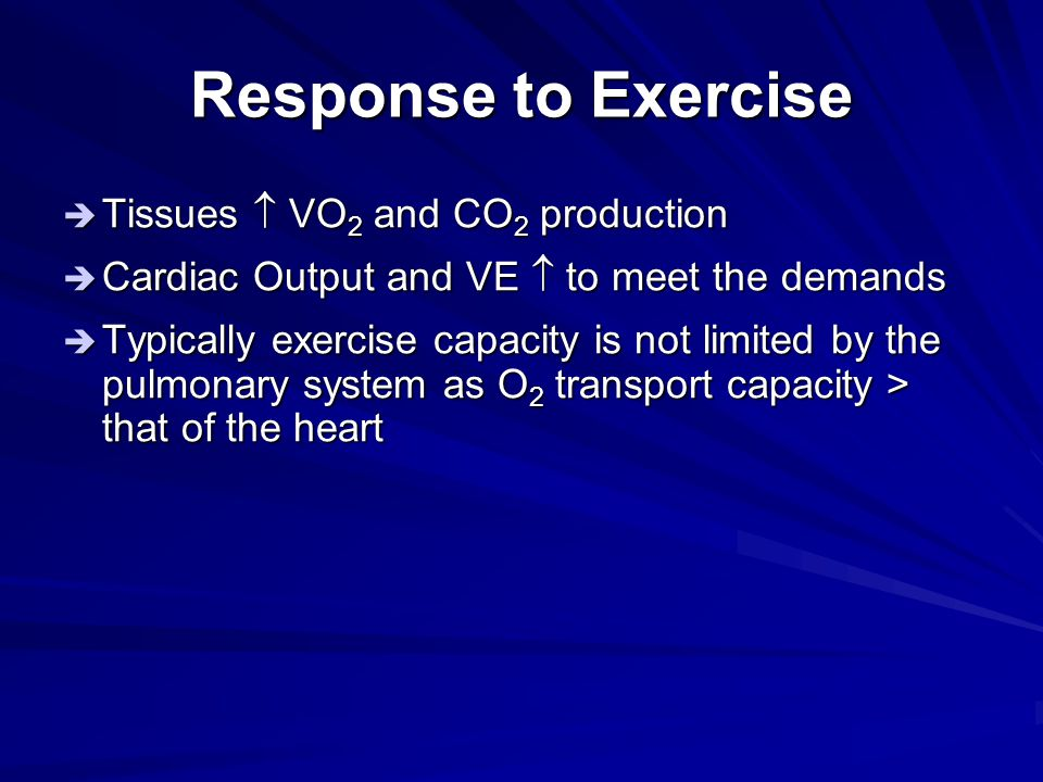 Response to Exercise Tissues  VO2 and CO2 production