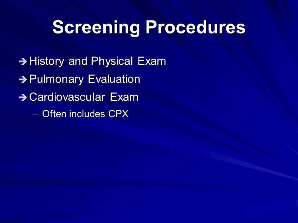 Screening Procedures History and Physical Exam Pulmonary Evaluation