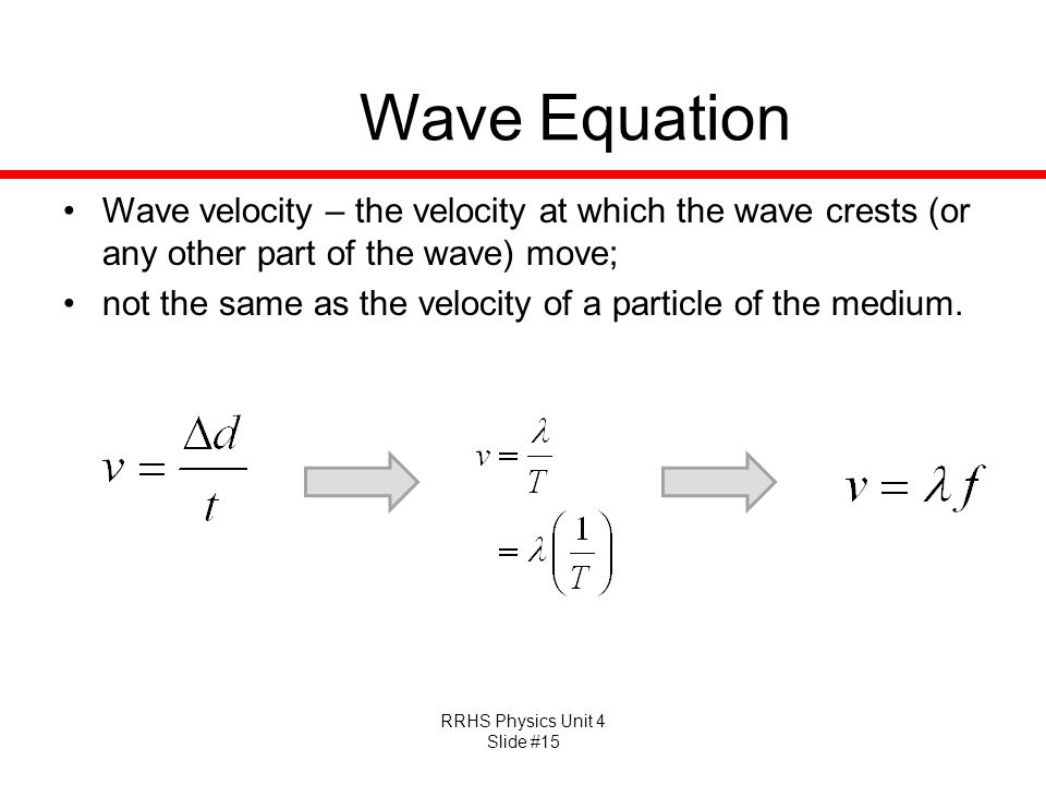 Wave Equation Wave velocity – the velocity at which the wave crests (or any other part of the wave) move;