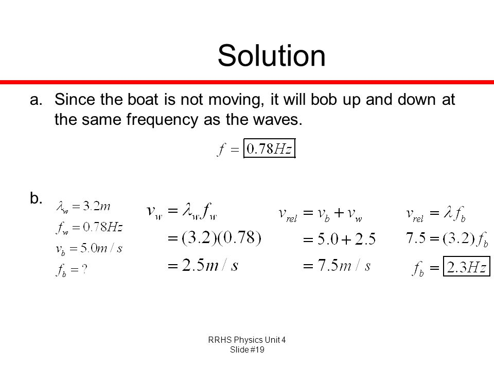 Solution Since the boat is not moving, it will bob up and down at the same frequency as the waves.