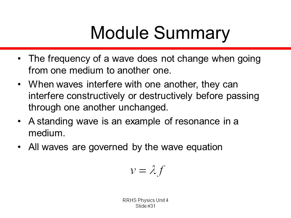 Module Summary The frequency of a wave does not change when going from one medium to another one.