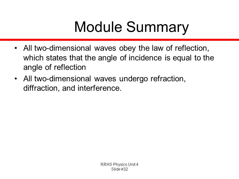 Module Summary All two-dimensional waves obey the law of reflection, which states that the angle of incidence is equal to the angle of reflection.