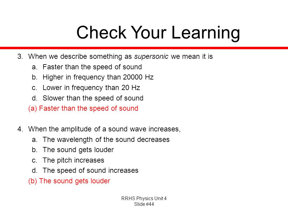 Check Your Learning When we describe something as supersonic we mean it is. Faster than the speed of sound.