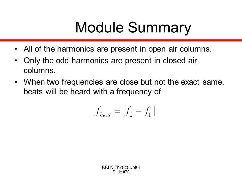 Module Summary All of the harmonics are present in open air columns.