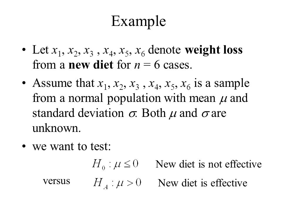 Example Let x1, x2, x3 , x4, x5, x6 denote weight loss from a new diet for n = 6 cases.