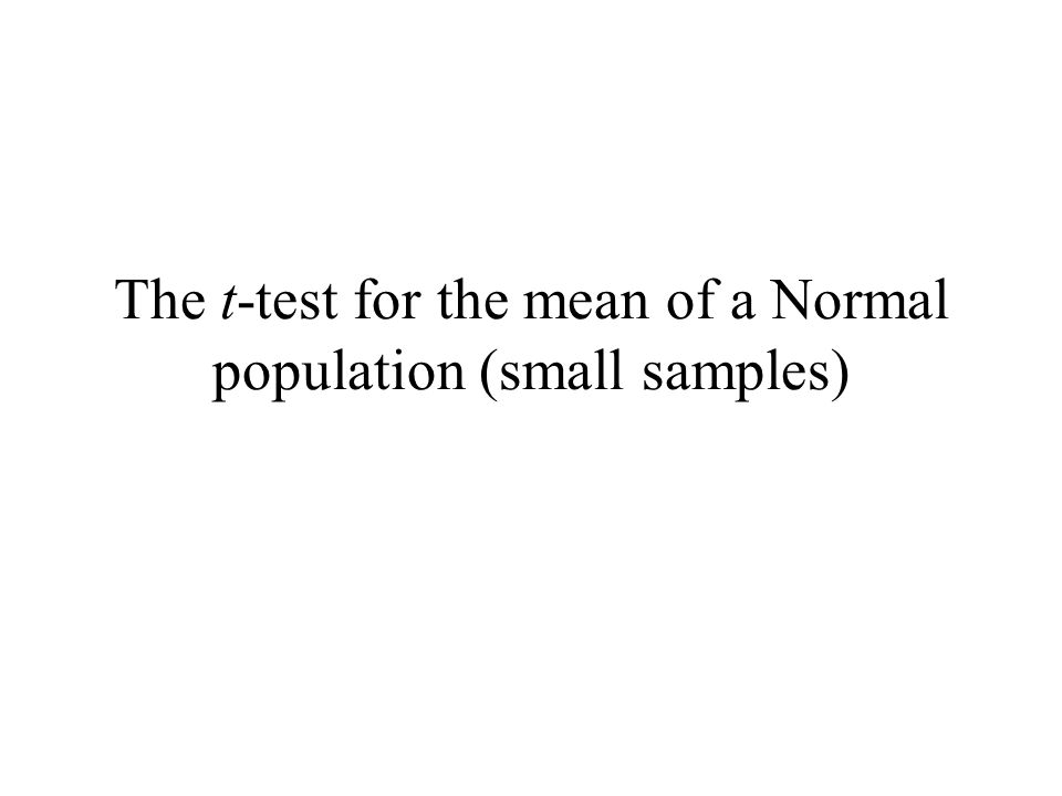 The t-test for the mean of a Normal population (small samples)