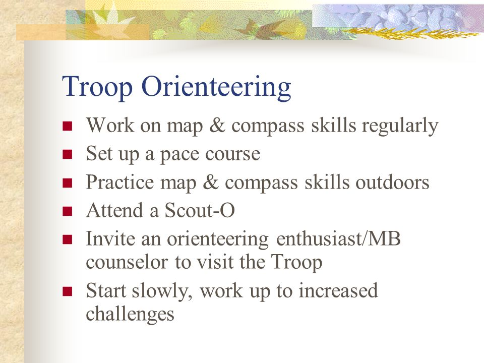 Troop Orienteering Work on map & compass skills regularly