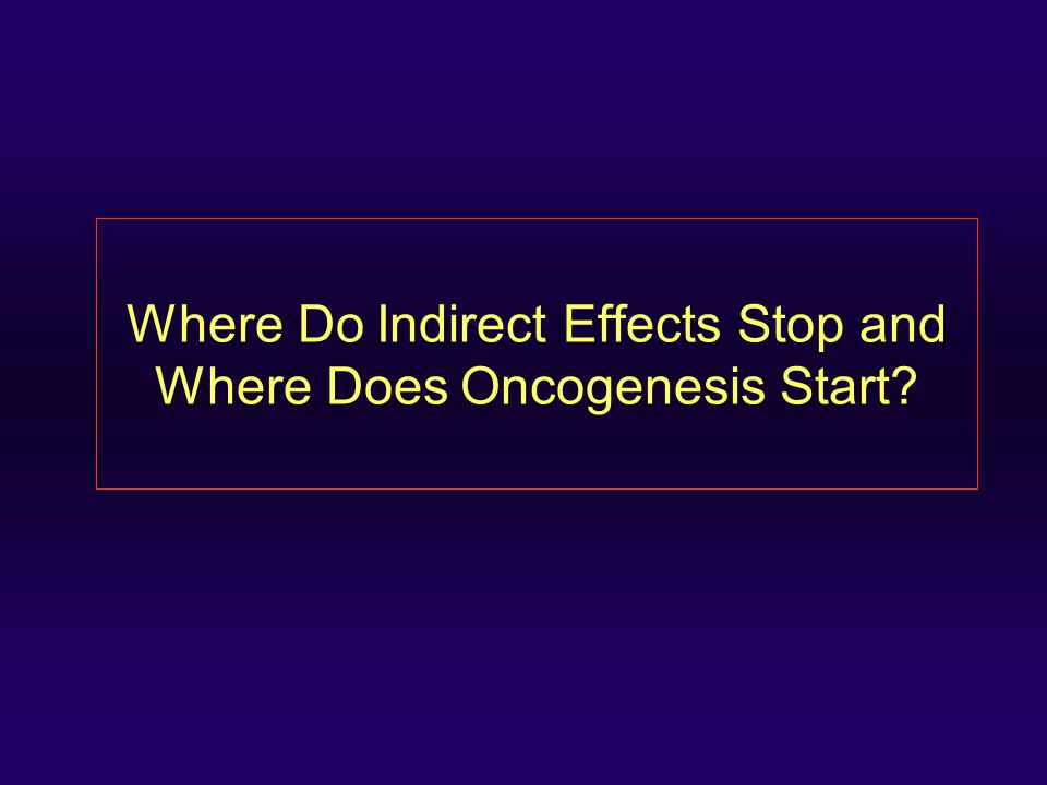 Where Do Indirect Effects Stop and Where Does Oncogenesis Start