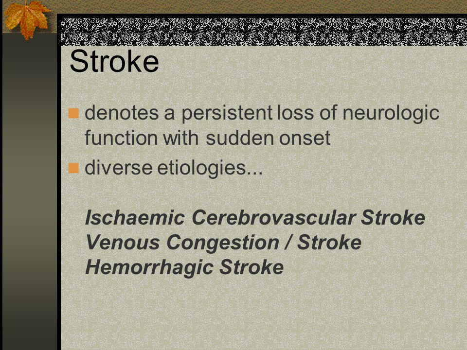 Stroke denotes a persistent loss of neurologic function with sudden onset.