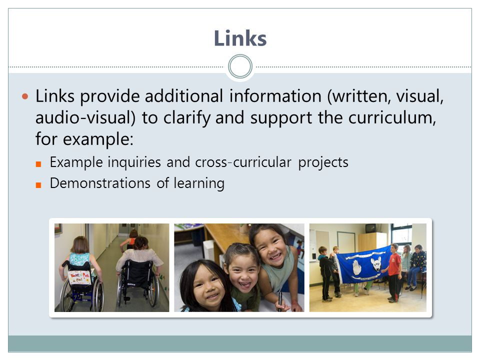 Links Links provide additional information (written, visual, audio-visual) to clarify and support the curriculum, for example: