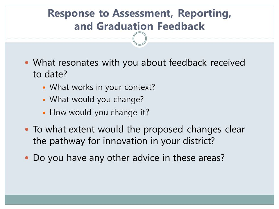 Response to Assessment, Reporting, and Graduation Feedback