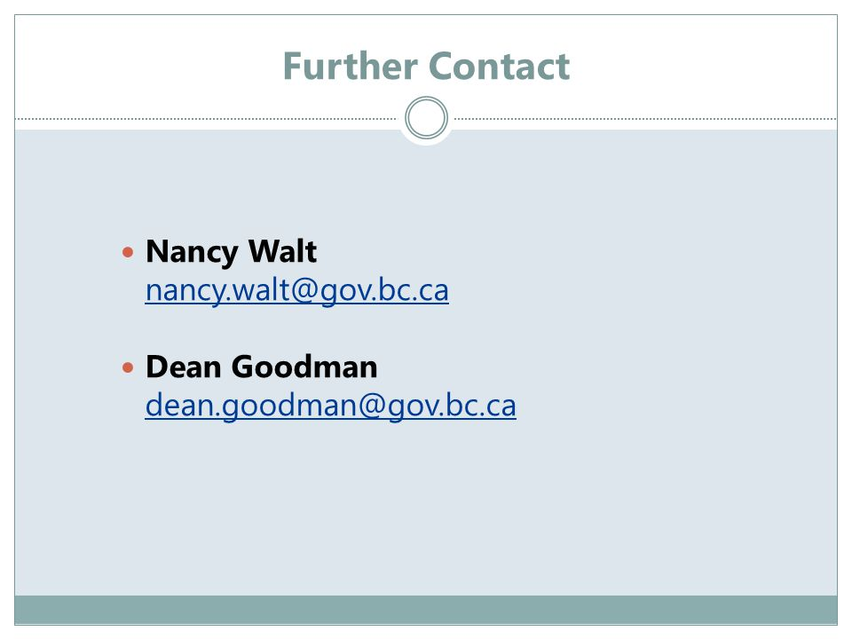 Further Contact Nancy Walt nancy.walt@gov.bc.ca Dean Goodman