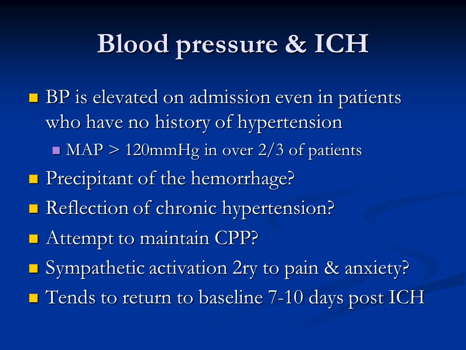 Blood pressure & ICH BP is elevated on admission even in patients who have no history of hypertension.