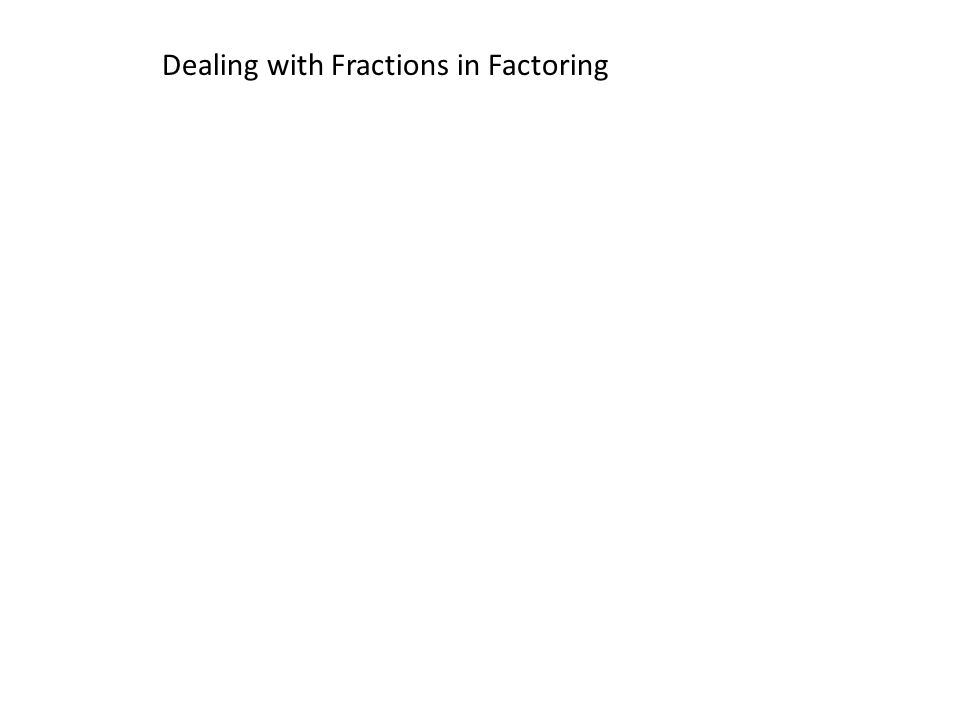 Dealing with Fractions in Factoring