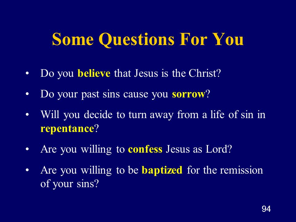 Some Questions For You Do you believe that Jesus is the Christ